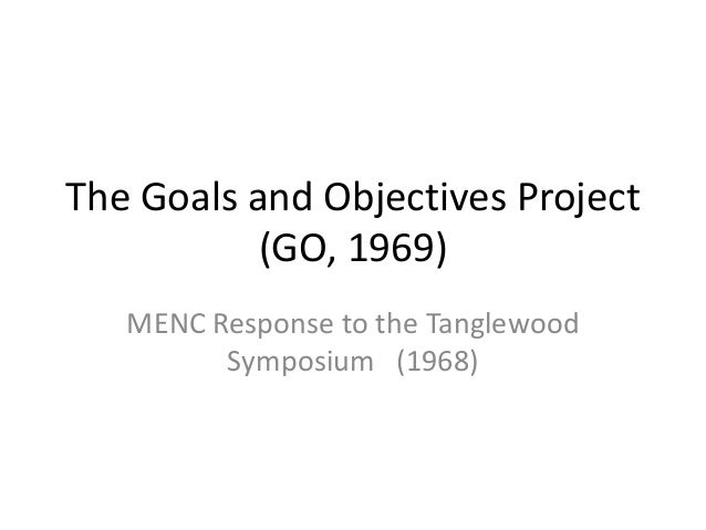 The Goals and Objectives Project(GO, 1969)MENC Response to the TanglewoodSymposium (1968)