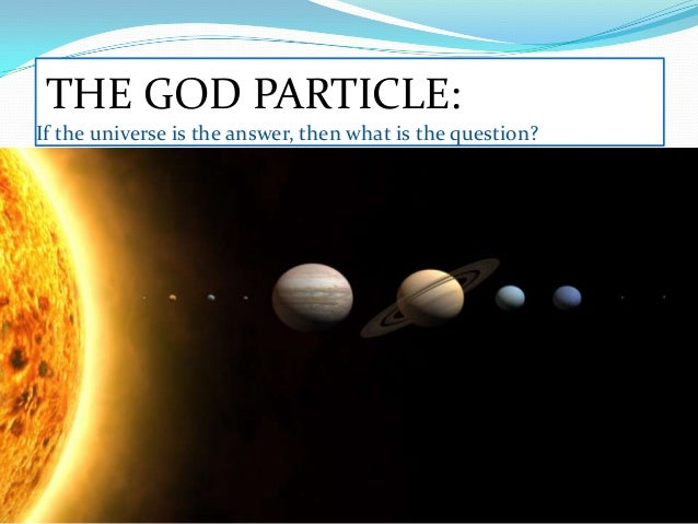 THE GOD PARTICLE: If the universe is the answer, then what is the question?