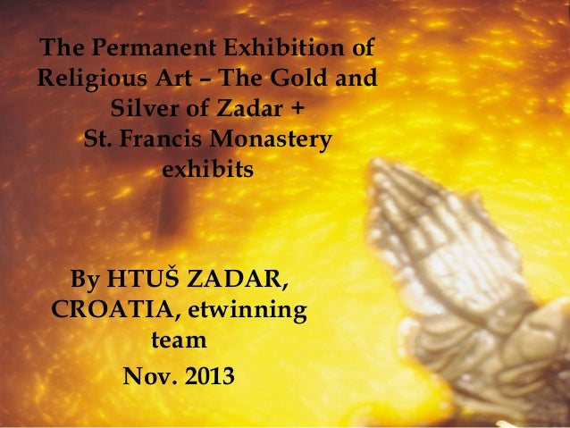 The Permanent Exhibition of Religious Art – The Gold and Silver of Zadar + St. Francis Monastery exhibits  By HTUŠ ZADAR, ...