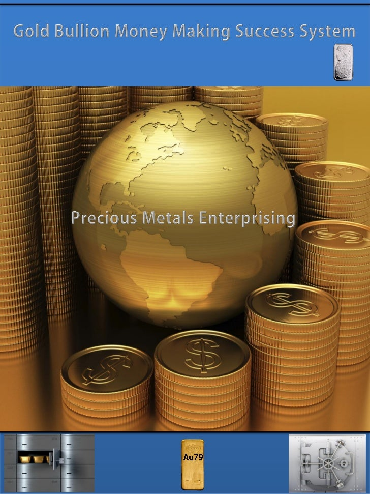 The gold bullion money making success system guide
