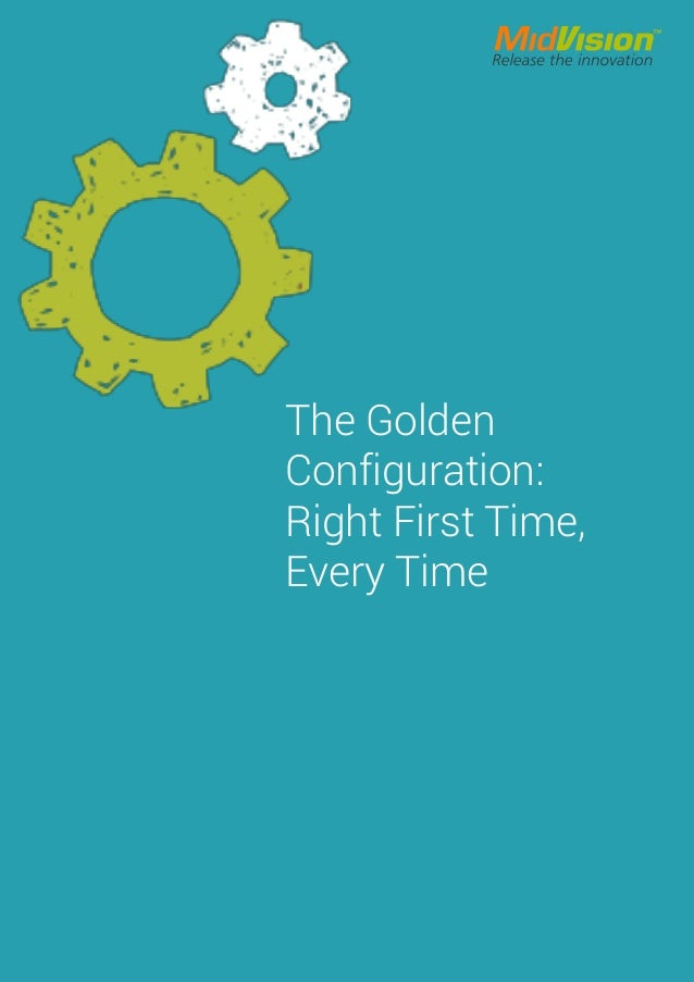 The Golden Configuration:  The First Time Right Every Time