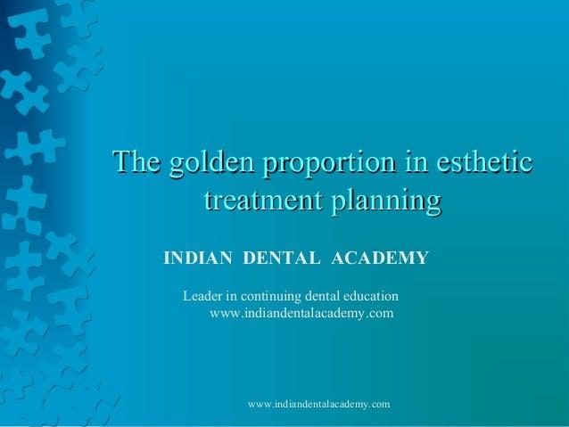 The golden proportion in estheticThe golden proportion in esthetic treatment planningtreatment planning INDIAN DENTAL ACAD...