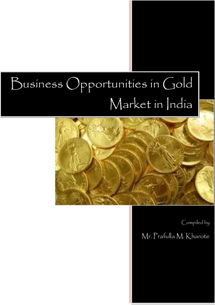 Business Opportunities in Gold Opportunities in Gold Market in                  Market inIndia                            ...