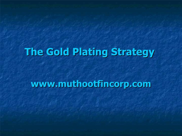 The Gold Plating Strategy   www.muthootfincorp.com