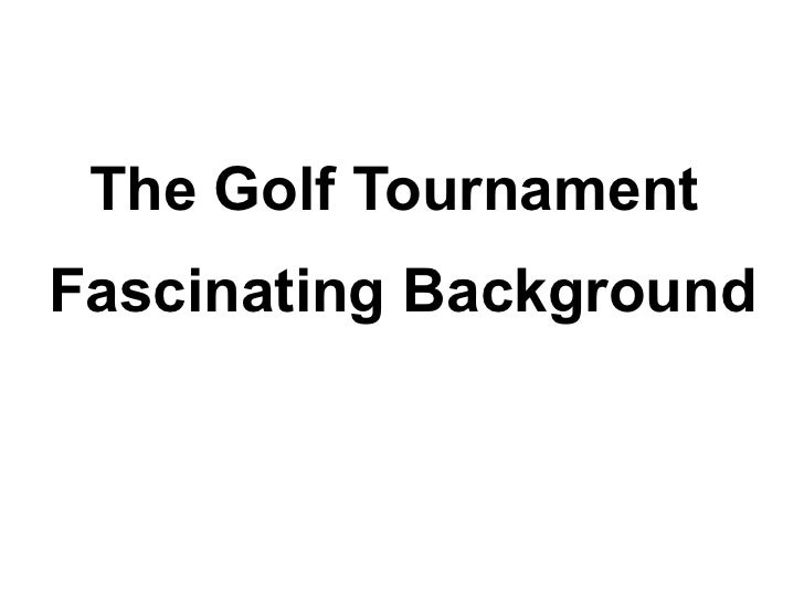 The golf tournament fascinating background