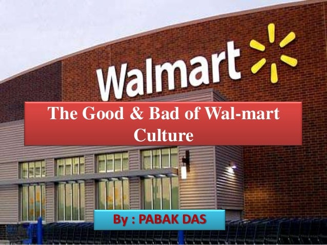 walmart culture Until recent years wal-mart has been know for several things wal-mart has provided consumers with a friendly place to shop and get low prices and convenience the culture of wal-mart was so strong that its employees became known as walmartians.