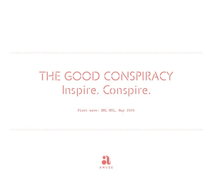 THE GOOD CONSPIRACY    Inspire. Conspire.       First wave: BNL MTL, May 2009