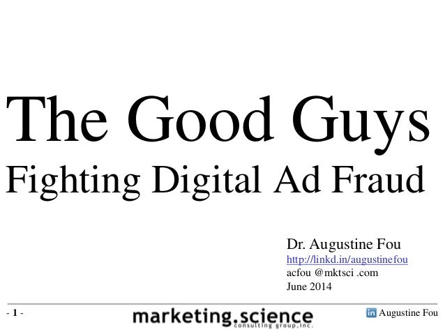 Augustine Fou- 1 - The Good Guys Fighting Digital Ad Fraud Dr. Augustine Fou http://linkd.in/augustinefou acfou @mktsci .c...