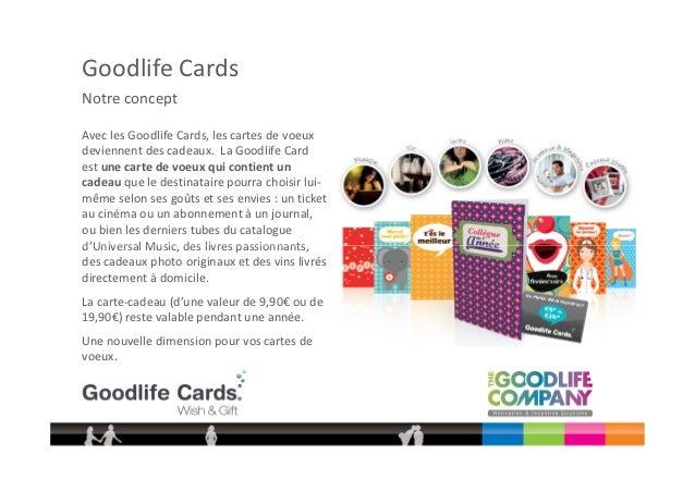 Goodlife CardsNotre conceptAvec les Goodlife Cards, les cartes de voeuxdeviennent des cadeaux. La Goodlife Cardest une car...