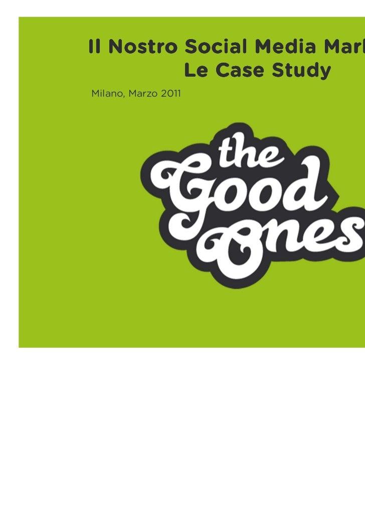 Il Nostro Social Media Marketing          Le Case StudyMilano, Marzo 2011