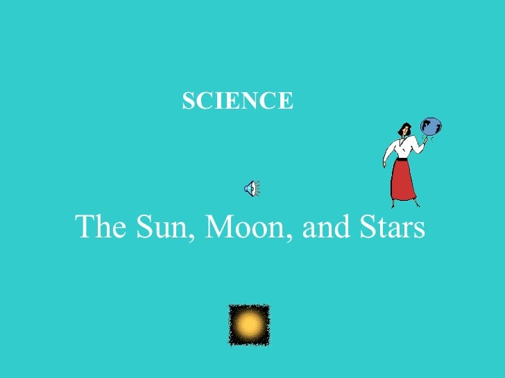 SCIENCE The Sun, Moon, and Stars