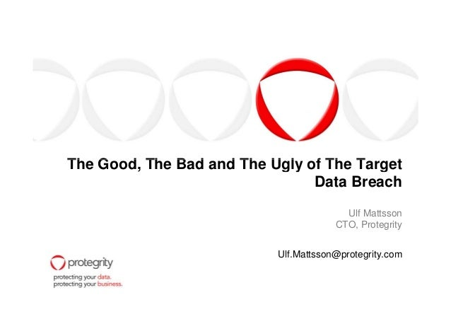 The Good, The Bad and The Ugly of The TargetThe Good, The Bad and The Ugly of The Target Data Breach Ulf Mattsson CTO, Pro...