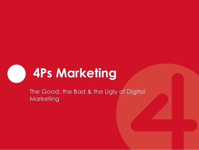 4Ps Marketing The Good, the Bad & the Ugly of Digital Marketing