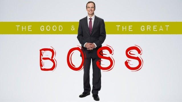 the GreatThe Good &boss
