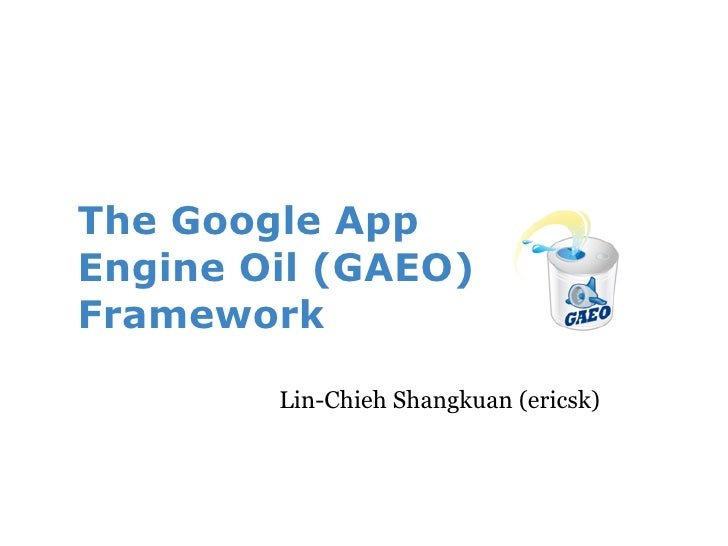 The Google App Engine Oil Framework