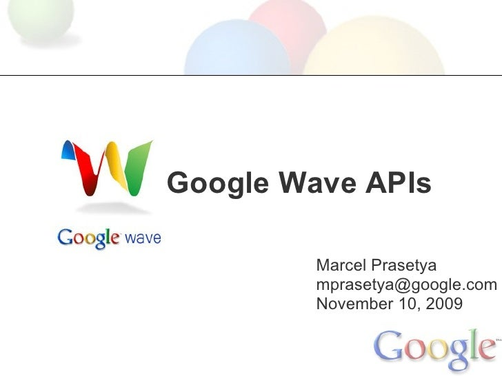 Google Wave APIs          Marcel Prasetya         mprasetya@google.com         November 10, 2009