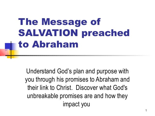 1 The Message of SALVATION preached to Abraham Understand God's plan and purpose with you through his promises to Abraham ...