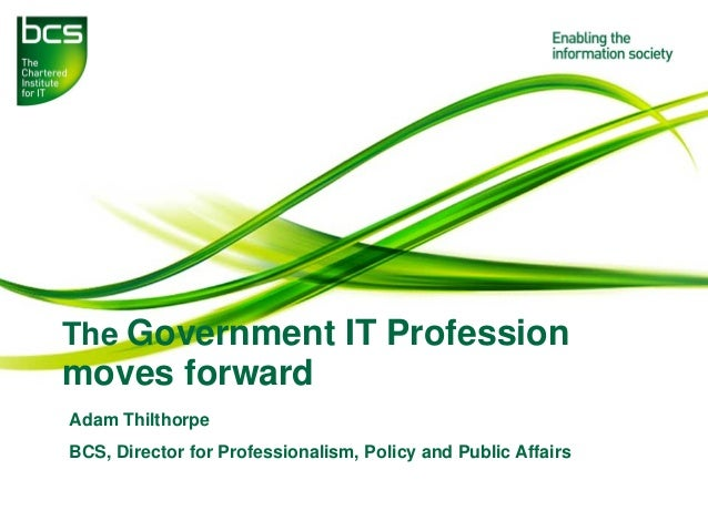 The government IT profession moves forward Adam Thilthorpe