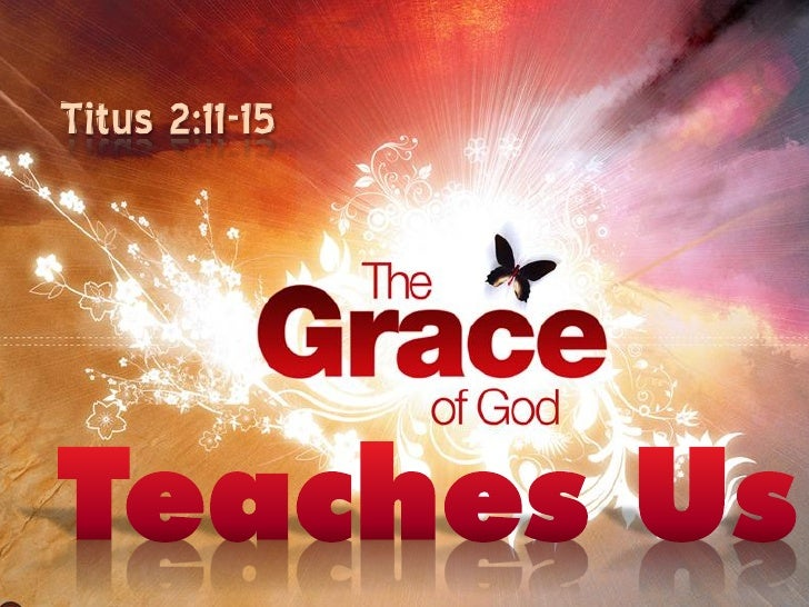 The grace of_god_teaches_us