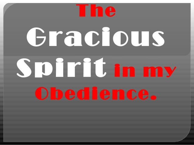 The Gracious Spirit in my Obedience.