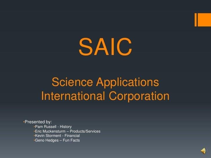 SAICScience Applications International Corporation<br /><ul><li>Presented by: