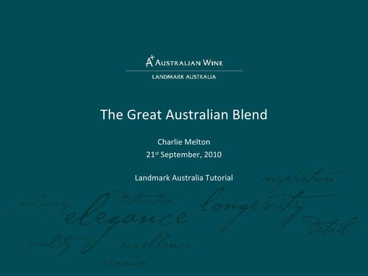 The Great Australian Blend Charlie Melton 21 st  September, 2010 Landmark Australia Tutorial
