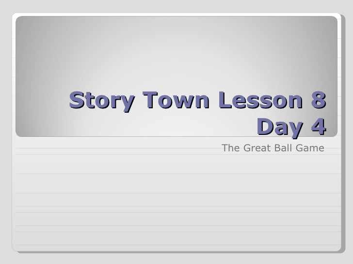 Story Town Lesson 8 Day 4 The Great Ball Game