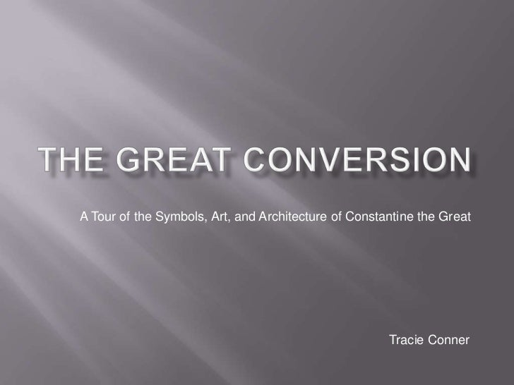 The Great Conversion<br />A Tour of the Symbols, Art, and Architecture of Constantine the Great<br />Tracie Conner<br />