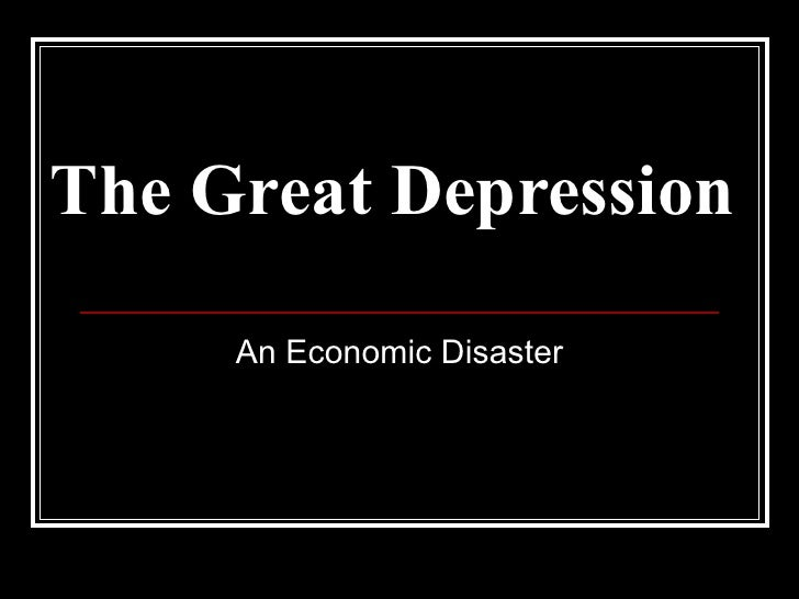 The Great Depression An Economic Disaster