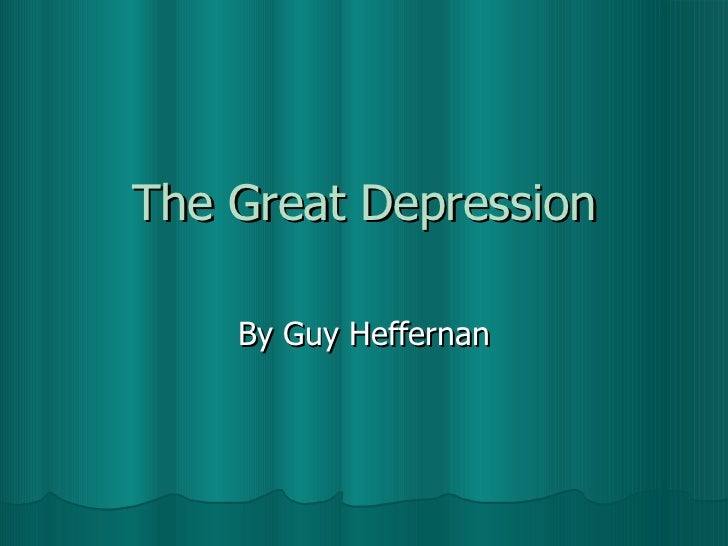 The Great Depression By Guy Heffernan