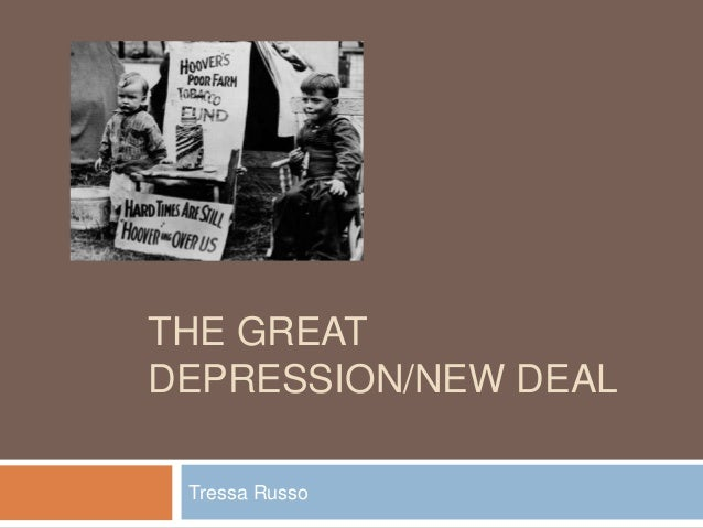 THE GREAT DEPRESSION/NEW DEAL Tressa Russo