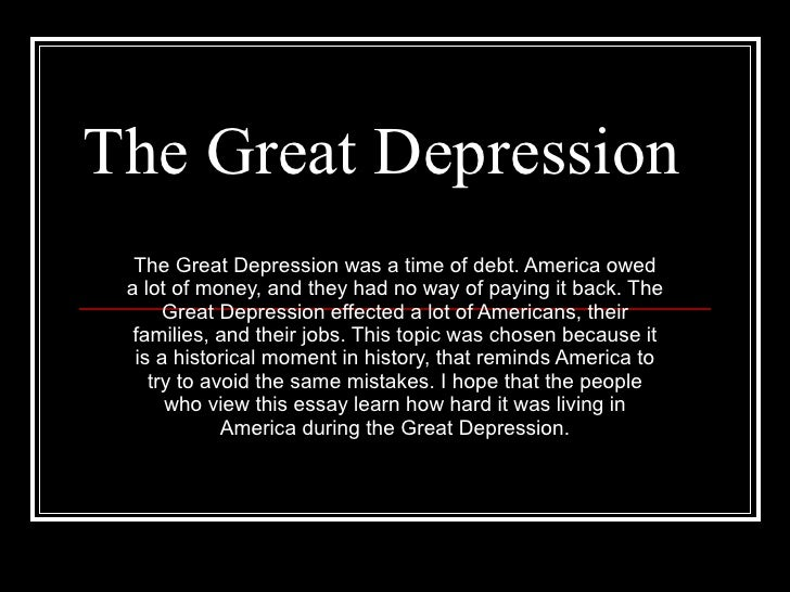 The Great Depression The Great Depression was a time of debt. America owed a lot of money, and they had no way of paying i...