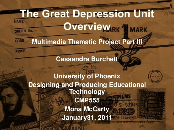 The Great Depression Unit Overview<br />Multimedia Thematic Project Part III<br />Cassandra Burchett<br />University of Ph...