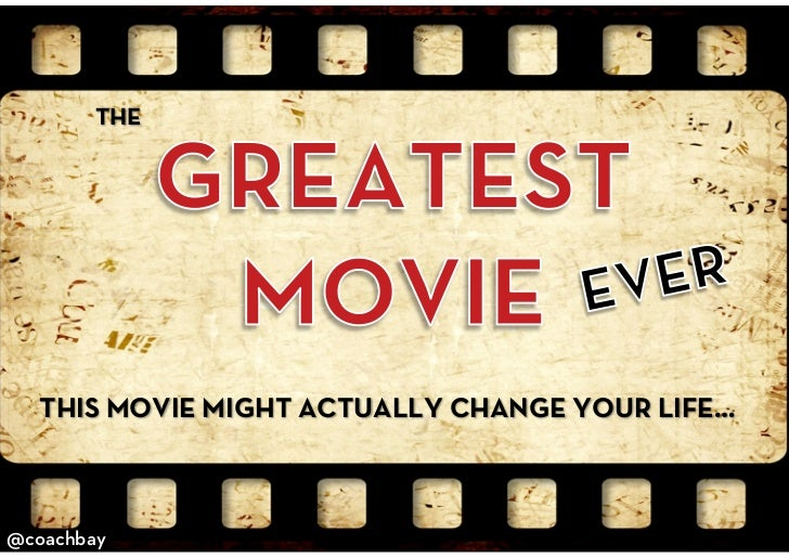 THE   THIS MOVIE MIGHT ACTUALLY CHANGE YOUR LIFE…@coachbay                                 @coachbay