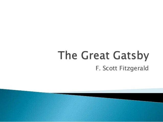 the great gatsby notes on The great gatsby (i think that at last i've done something really my own), but how  good my own is remains to be seen i should suggest the.