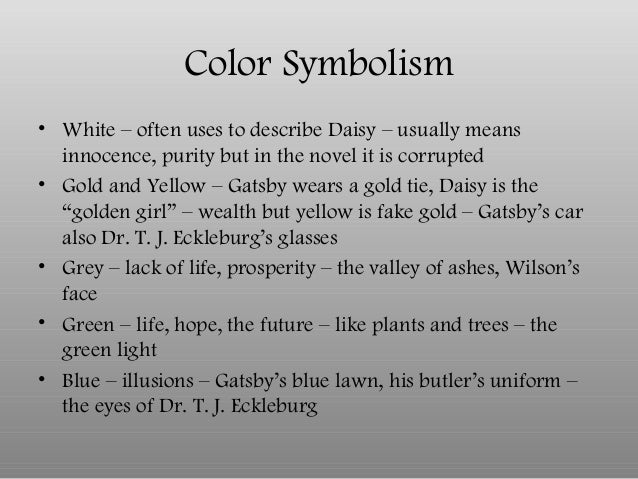 "symbolism of colors in f scott fitzgeralds the great gatsby F scott fitzgerald does not us the words ""american dream"" in the novel, the great gatsby,  cars (motif) the american dream."