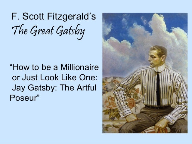 """F. Scott Fitzgerald's  The Great Gatsby """"How to be a Millionaire or Just Look Like One: Jay Gatsby: The Artful Poseur"""""""