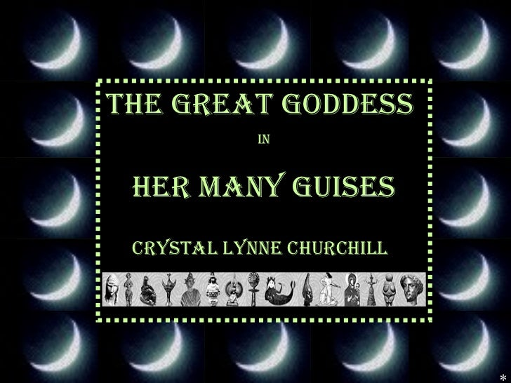 * The GREAT goddess  in her many guises crystal lynne churchill