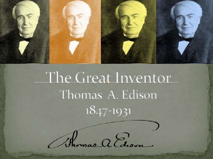 The Great InventorThomas  A. Edison1847-1931<br />