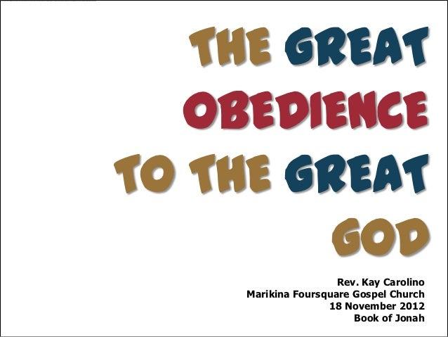 THE GREAT   OBEDIENCETO THE GREAT         GOD                      Rev. Kay Carolino     Marikina Foursquare Gospel Church...
