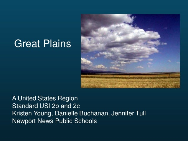 Great Plains  A United States Region Standard USI 2b and 2c Kristen Young, Danielle Buchanan, Jennifer Tull Newport News P...