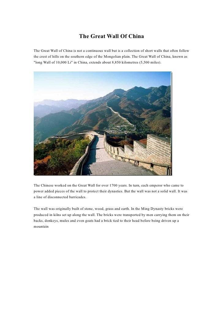 The Great Wall Of China  The Great Wall of China is not a continuous wall but is a collection of short walls that often fo...