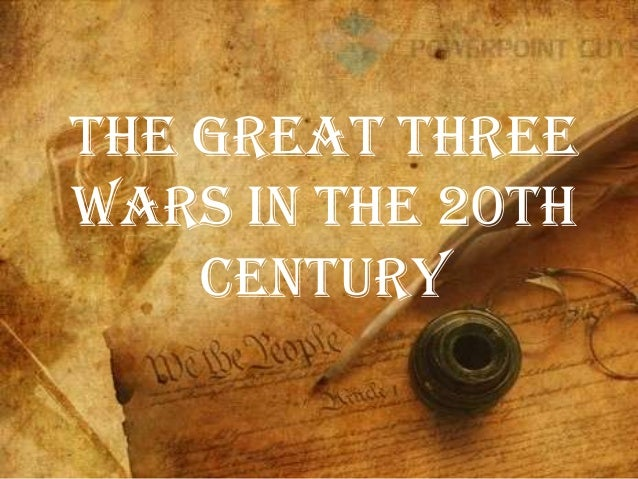 The great three wars in the 20th century