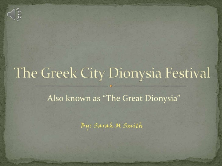 """Also known as """"The Great Dionysia""""        By: Sarah M Smith"""
