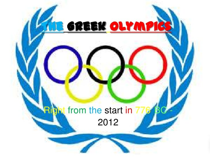 The Greek OlympicsRight from the start in 776 BC -             2012