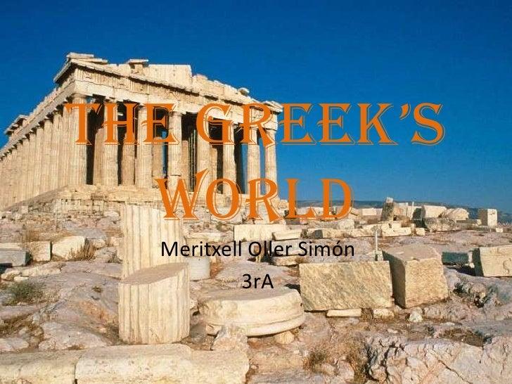 The Greek's  World  Meritxell Oller Simón           3rA