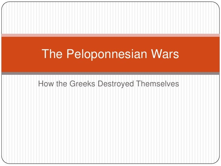How the Greeks Destroyed Themselves<br />The Peloponnesian Wars<br />