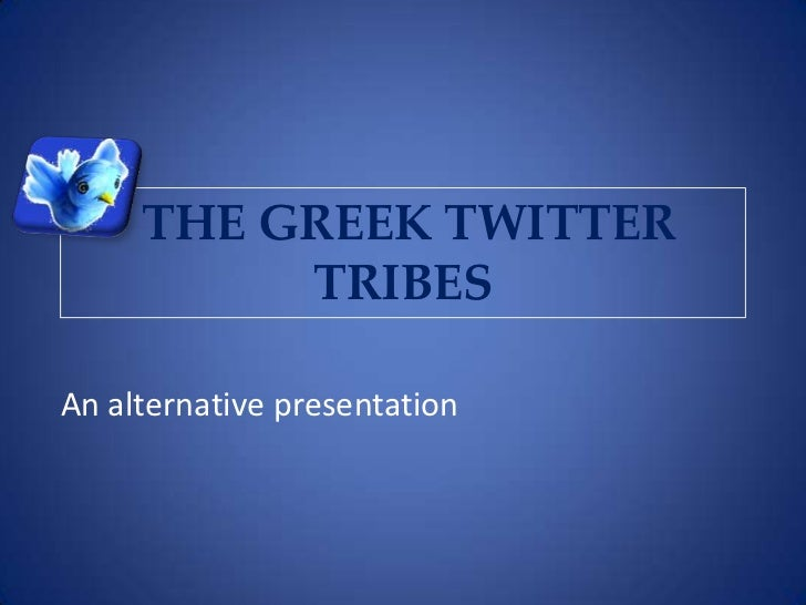 THE GREEK TWITTER          TRIBESAn alternative presentation