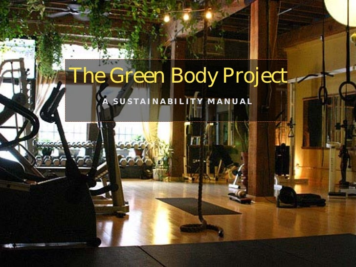 The Green Body Project   A SUSTAINABILITY MANUAL