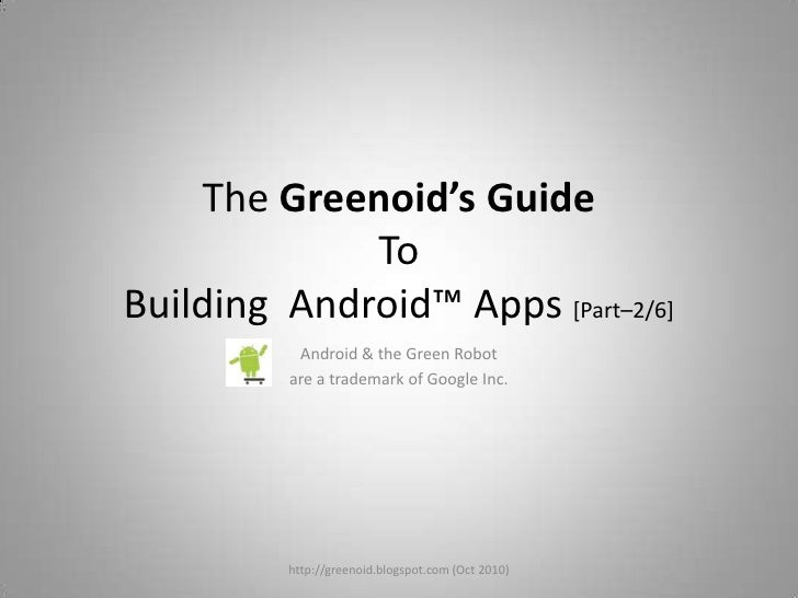The Greenoid's GuideTo Building  Android™ Apps [Part–2/6]<br />Android & the Green Robot <br />are a trademark of Google I...